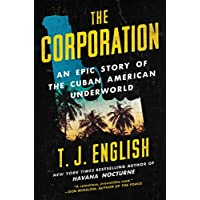 The Corporation: An Epic Story of the Cuban American Underworld (English Edition)