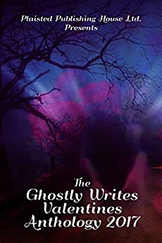 The Ghostly Writes Valentines Anthology 2017 by [Writers, Ghostly, Keith, C A, Lane, Audrina, Mossman, Karen J, Park, Adele Marie, Risdon, Jane, Mullican, Lynn, Deese, Jennifer, Lynch, Kyrena]