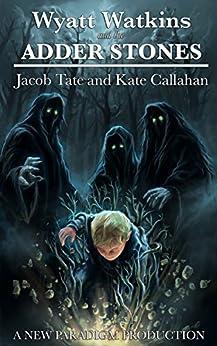 [Tate, Jacob, Callahan, Kate]のWyatt Watkins and the Adder Stones (The Wyatt Watkins Series Book 1) (English Edition)