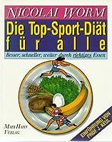 Die Top- Sport - Diaet fuer alle. Besser, schneller, weiter durch richtiges Essen