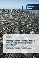 Interdependent Transportation Project Programming under Uncertainty: Models and Applications for Optimal Transportation Investment Decision-Making