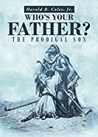 Who's Your Father?: The Prodigal Son