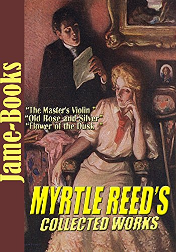 Download Myrtle Reed's Collected Works: The Spinster Book, Threads of Grey and Gold, The White Shield and More! ( 9 Works) (English Edition) B013CV7R36