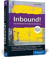 Inbound!: Das Handbuch fuer modernes Marketing. Mit vielen Best Practices fuer alle gaengigen Marketing-Automationssysteme