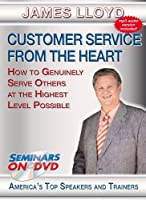 Customer Service From the Heart - How to Genuinely Serve Others at the Highest Level Possible - Business and Customer