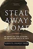 Steal Away Home: One Woman's Epic Flight to Freedom - And Her Long Road Back to the South