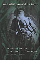 Walt Whitman And the Earth: A Study in Ecopoetics (Iowa Whitman Series)