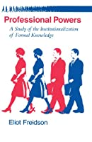 Professional Powers: A Study of the Institutionalization of Formal Knowledge