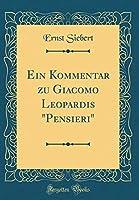 "Ein Kommentar Zu Giacomo Leopardis ""pensieri"" (Classic Reprint)"