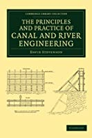 The Principles and Practice of Canal and River Engineering (Cambridge Library Collection - Technology)