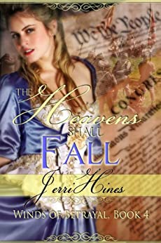 The Heavens Shall Fall (Winds of Betrayal Book 4) by [Hines, Jerri]
