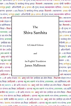 [Mallinson, James]のThe Shiva Samhita: A Critical Edition and an English Translation (English Edition)
