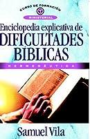 Enciclopedia Explicativa De Dificultades Biblicas/ Comprehensive Encyclopedia of Biblical Difficulties