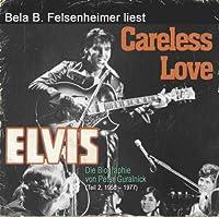 Careless Love: Die Elvis Presley Biographie Von Pe