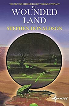 The Wounded Land: The Second Chronicles of Thomas Covenant Book One (The Second Chronicles of Thomas Covenant the Unbeliever 1) by [Donaldson, Stephen]