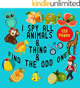 I Spy All Animals & Thing & find the odd one: A Huge Guessing Game for All Kids, 123 page (English Edition)