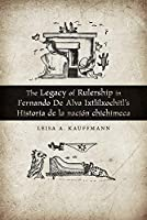 The Legacy of Rulership in Fernando de Alva Ixtlilxochitl's Historia de la nación chichimeca