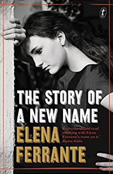 The Story of a New Name: The Neapolitan Novels, Book Two by [Ferrante, Elena]