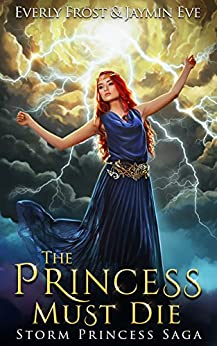 Storm Princess 1: The Princess Must Die by [Eve, Jaymin, Frost, Everly]