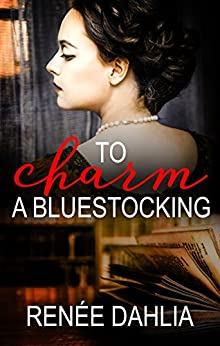 To Charm A Bluestocking (The Bluestocking Series Book 1) by [Dahlia, Renee]