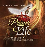 Prayer Life: For Kings in the Kingdom of God