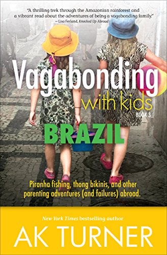 Vagabonding with Kids: Brazil: Piranha fishing, thong bikinis, and other parenting adventures (and failures) abroad. (English Edition)