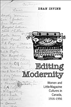 Editing Modernity: Women and Little-Magazine Cultures in Canada, 1916-1956 (Studies in Book and Print Culture) by [Irvine, Dean]