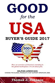 Good for the USA Buyer's Guide 2017: Helping Americans choose the global products that support American jobs by [Johnson, Thomas J]