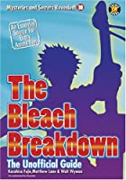The Bleach Breakdown 2007: The Unofficial Guide (Mysteries and Secrets Revealed)