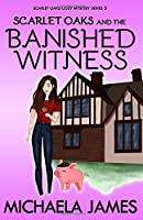 Scarlet Oaks and the Banished Witness (Scarlet Oaks Cozy Mystery Series)