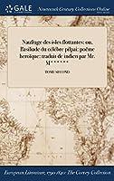 Naufrage Des Isles Flottantes: Ou, Basiliade Du Celebre Pilpai: Poeme Heroique: Traduit de 318;indien Par Mr. M******; Tome Second