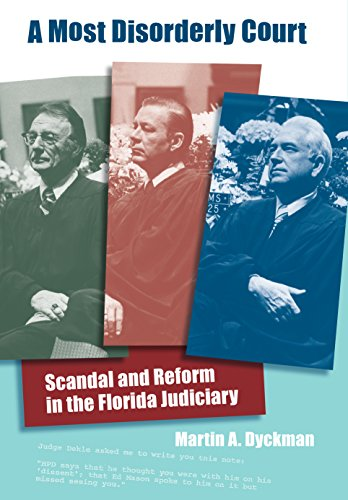 Download A Most Disorderly Court: Scandal and Reform in the Florida Judiciary (Florida History and Culture) 0813032059