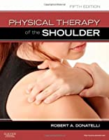 Physical Therapy of the Shoulder, 5e (Clinics in Physical Therapy) by Robert A. Donatelli PhD PT OCS(2011-04-19)