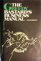 Greedy Bastards Business Manual: Small Business Wealth Building for the 80's