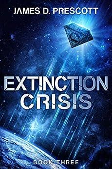 Extinction Crisis (Extinction Series Book 3) by [Prescott, James D.]