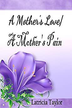 A Mother's Love / A Mother's Pain by [Taylor, Latricia]