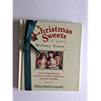 Christmas Sweets and Holiday Treats: 40 Vintage Recipes for Festive Cookies, Confections, and Other Delights