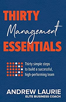 Thirty Essentials: Management: Thirty simple steps to build a successful, high-performing team by [Laurie, Andrew]