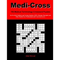 Medi-Cross: 100 Medical Terminology Crossword Puzzles for Pre-Med, Medical, and Nursing Students, EMT, Massage Therapists and Other Health Care Professionals and