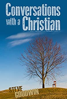 Conversations With A Christian by [Goodwin, Steve]