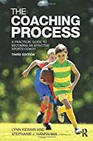 The Coaching Process: A Practical Guide to Becoming an Effective Sports Coach