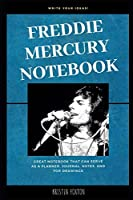 Freddie Mercury Notebook: Great Notebook for School or as a Diary, Lined With More than 100 Pages.  Notebook that can serve as a Planner, Journal, Notes and for Drawings. (Freddie Mercury Notebooks)