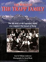 """The World of the Trapp Family: The Life of the Legendary Family Who Inspired the """"Sound of Music"""""""