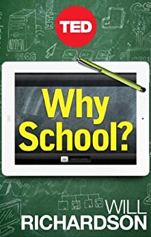 [Richardson, Will]のWhy School?: How Education Must Change When Learning and Information Are Everywhere (Kindle Single) (English Edition)
