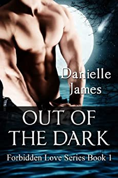 Out of the Dark (Forbidden Love Book 1) by [JAMES, DANIELLE]