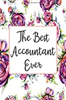The Best Accountant Ever: Blank Lined Journal For Accountant Gifts Floral Notebook