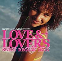ダンスホール・ラヴァーズpresents ラヴ&ラヴァーズ-Sweet Reggae Trax-