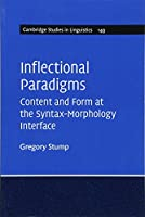 Inflectional Paradigms: Content and Form at the Syntax-Morphology Interface (Cambridge Studies in Linguistics)