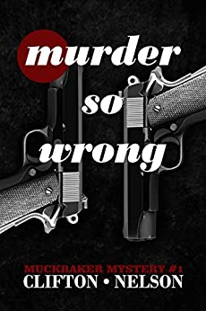 Murder So Wrong (Muckraker Mysteries Book 1) by [Clifton, Ted, Nelson, Stanley]