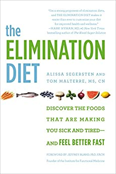 The Elimination Diet: Discover the Foods That Are Making You Sick and Tired--and Feel Better Fast by [Malterre, Tom, Segersten, Alissa]